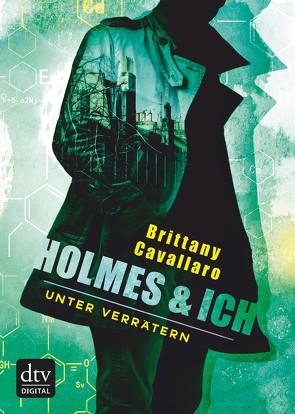 Holmes und ich – Unter Verrätern von Cavallaro,  Brittany, Galić,  Anja