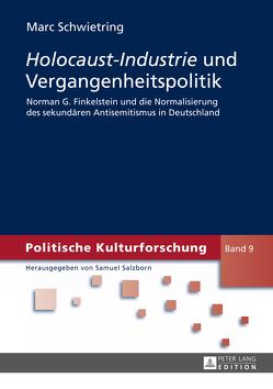 «Holocaust-Industrie» und Vergangenheitspolitik von Schwietring,  Marc