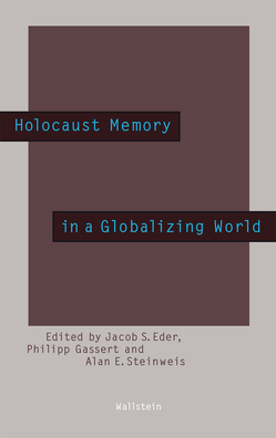 Holocaust Memory in a Globalizing World von Eder,  Jacob S., Gassert,  Philipp, Steinweis,  Alan E.
