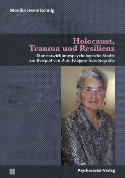 Holocaust, Trauma und Resilienz von Jesenitschnig,  Monika