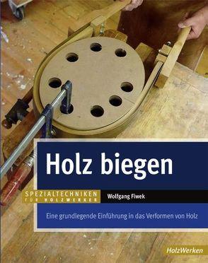 Holz biegen von Fiwek,  Wolfgang