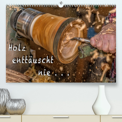Holz enttäuscht nie (Premium, hochwertiger DIN A2 Wandkalender 2020, Kunstdruck in Hochglanz) von Eschrich -HeschFoto,  Heiko