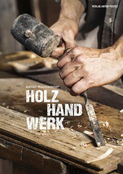 Holz Hand Werk von Mooslechner,  Walter