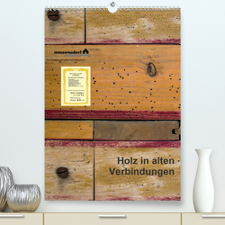Holz in alten Verbindungen (Premium, hochwertiger DIN A2 Wandkalender 2021, Kunstdruck in Hochglanz) von Renken,  Erwin