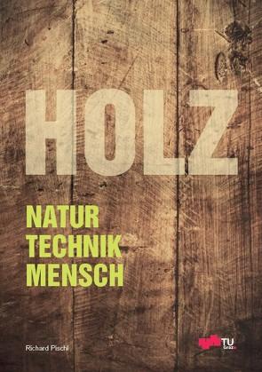 Holz: Natur, Technik, Mensch von Pischl,  Richard