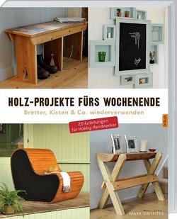 Holz-Projekte fürs Wochenende von Griffiths,  Mark