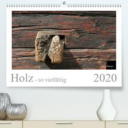 Holz – so vielfältig (Premium, hochwertiger DIN A2 Wandkalender 2020, Kunstdruck in Hochglanz) von Rohwer,  Klaus