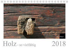 Holz – so vielfältig (Tischkalender 2018 DIN A5 quer) von Rohwer,  Klaus