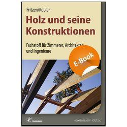 Holz und seine Konstruktionen von Fritzen,  Klaus, Kübler,  Peter