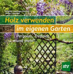 Holz verwenden im eigenen Garten von Lapouge,  Serge, Lapouge-Déjean,  Brigitte, Weiß,  Konrad