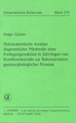 Holzanatomische Analyse diagnostischer Merkmale einer Freilegungsreaktion in Jahrringen von Koniferenwurzeln zur Rekonstruktion geomorphologischer Prozesse von Gärtner,  Holger