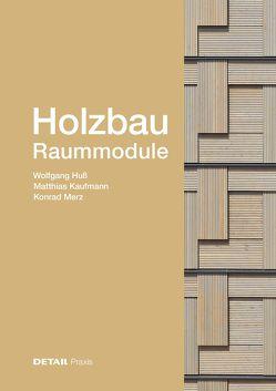 Holzbau –Raummodule von Huss,  Wolfgang, Kaufmann,  Matthias, Merz,  Konrad