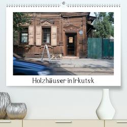 Holzhäuser in Irkutsk (Premium, hochwertiger DIN A2 Wandkalender 2021, Kunstdruck in Hochglanz) von M. Laube,  Lucy