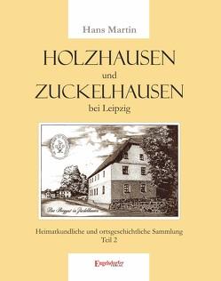 Holzhausen und Zuckelhausen bei Leipzig von Martin,  Hans