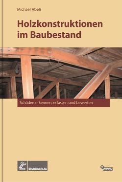 Holzkonstruktionen im Baubestand von Abels,  Michael