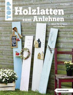 Holzlatten zum Anlehnen (kreativ.kompakt.) von Rögele,  Alice