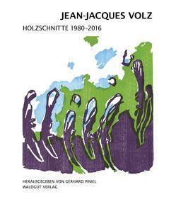 Holzschnitte 1980 – 2016 von Volz,  Jean-Jacques