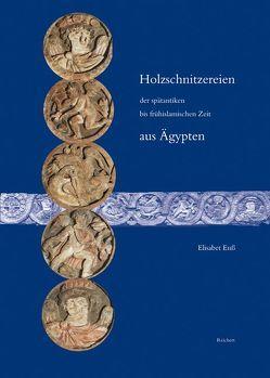Holzschnitzereien der spätantiken bis frühislamischen Zeit aus Ägypten von Enß,  Elisabet
