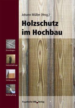 Holzschutz im Hochbau. von Müller,  Johann