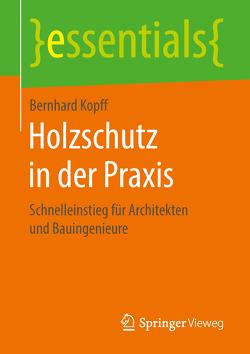 Holzschutz in der Praxis von Kopff,  Bernhard