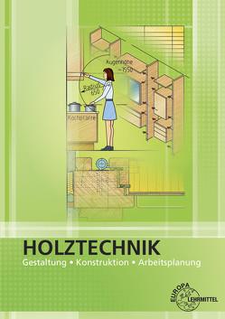 Holztechnik Gestaltung, Konstruktion und Arbeitsplanung von Nutsch,  Wolfgang, Spellenberg,  Bernd