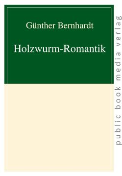 Holzwurm-Romantik von Bernhardt,  Günther