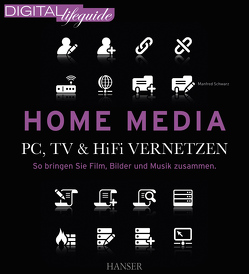 Home Media – PC, TV & Hi-Fi vernetzen (DIGITAL lifeguide) von Schwarz,  Manfred