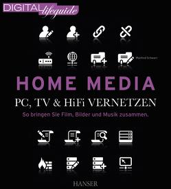 Home Media – PC, TV & Hi-Fi vernetzen (DIGITAL lifeguide) von Schwarz,  Manfred