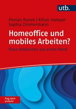 Homeoffice und mobiles Arbeiten? Frag doch einfach! von Hampel,  Kilian, Kunze,  Florian, Zimmermann,  Sophia