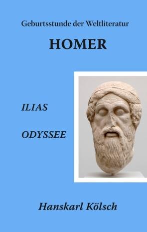 Homer – Ilias – Odyssee – Die Geburtsstunde der Weltliteratur von Kölsch,  Hanskarl