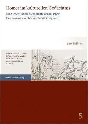 Homer im kulturellen Gedächtnis von Hübner,  Lars