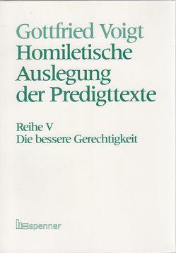 Homiletische Auslegung der Predigttexte – Neue Folge / Die bessere Gerechtigkeit. von Voigt,  Gottfried