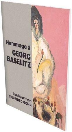 Hommage à Georg Baselitz von Baselitz,  Georg, Brunnet,  Bruno, Gohr,  Siegfried, Hackert,  Nicole