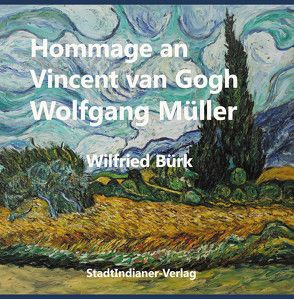 Hommage an Vincent van Gogh – Wolfgang Müller von Bürk,  Wilfried