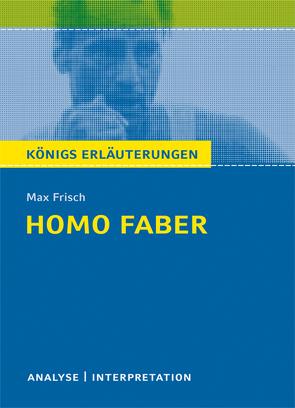 Homo faber von Max Frisch. Textanalyse und Interpretation mit ausführlicher Inhaltsangabe und Abituraufgaben mit Lösungen. von Frisch,  Max, Matzkowski,  Bernd