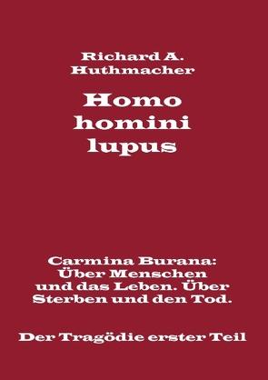 Homo homini lupus. Der Tragödie erster Teil von Huthmacher,  Richard A.