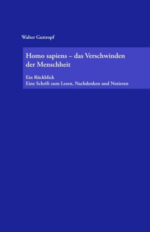 Homo sapiens – das Verschwinden der Menschheit von Guttropf,  Walter