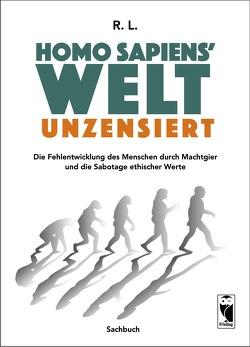 Homo sapiens' Welt – Unzensiert von L.,  R.