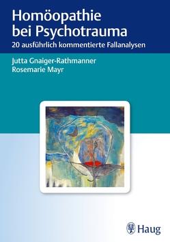 Homöopathie bei Psychotrauma von Gnaiger-Rathmanner,  Jutta, Mayr,  Rosemarie
