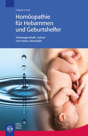 Homöopathie für Hebammen und Geburtshelfer von Graf,  Friedrich