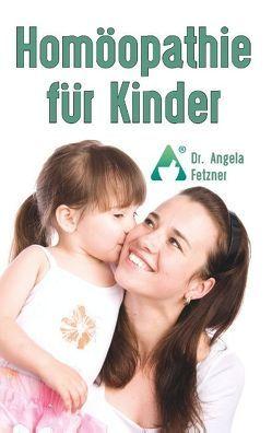 Homöopathie für Kinder von Fetzner,  Angela