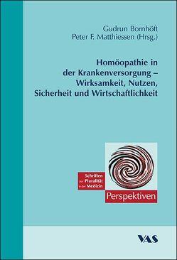 Homöopathie in der Krankenversorgung – Wirksamkeit, Nutzen, Sicherheit und Wirtschaftlichkeit von Bornhöft,  Gudrun, Matthiessen,  Peter F
