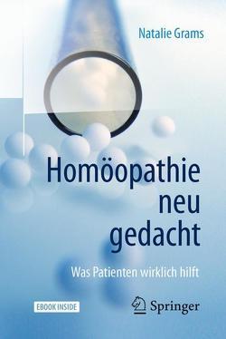 Homöopathie neu gedacht von Grams,  Natalie