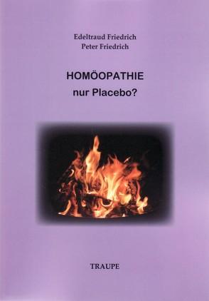 Homöopathie – nur Placebo? von Friedrich,  Edeltraud, Friedrich,  Peter