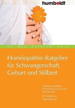 Homöopathie-Ratgeber für Schwangerschaft, Geburt und Stillzeit von Naik,  Dr. Prashant
