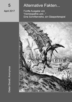 Homöopathie und … Alternative Fakten von Anonymus,  Anton, Elendt,  D., Elendt,  Dieter