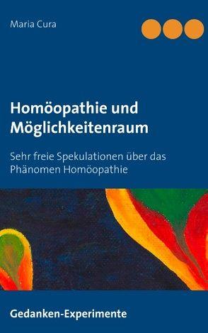Homöopathie und Möglichkeitenraum von Cura,  Maria