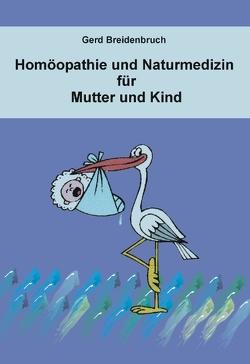 Homöopathie und Naturmedizin für Mutter und Kind von Breidenbruch,  Gerd