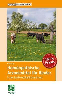Homöopathische Arzneimittel für Rinder in der landwirtschaftlichen Praxis von Gebhard,  Bettina