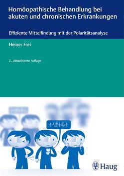 Homöopathische Behandlung bei akuten und chronischen Erkrankungen von Frei,  Heiner